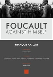 Foucault Against Himself ebook by François Caillat ,Leo Bersani,Georges Didi-Huberman ,Arlette Farge,Geoffroy  de Lagasnerie