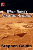When There's No Man Around ebook by Stephen Goldin