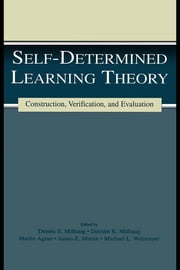 Self-determined Learning Theory - Construction, Verification, and Evaluation ebook by Deirdre K. Mithaug,Deirdre K. Mithaug,Martin Agran,James E. Martin,Michael L. Wehmeyer