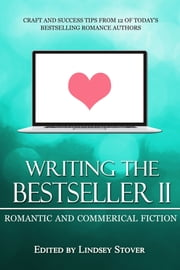 Writing the Bestseller II: Romance and Commercial Fiction ebook by Lindsey Stover