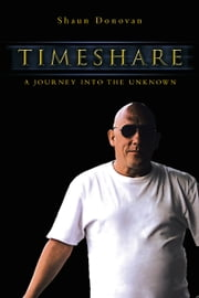 TIMESHARE - A JOURNEY INTO THE UNKNOWN ebook by Shaun Donovan