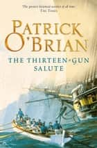 The Thirteen-Gun Salute (Aubrey/Maturin Series, Book 13) ebook by Patrick O'Brian