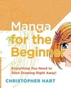 Manga for the Beginner ebook by Christopher Hart