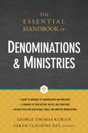 The Essential Handbook of Denominations and Ministries ebook by George Thomas Kurian,Sarah Claudine Day