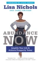 Abundance Now - Amplify Your Life & Achieve Prosperity Today ebook by Lisa Nichols, Janet Switzer