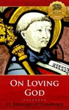 On Loving God 電子書 by St. Bernard of Clairvaux, Wyatt North