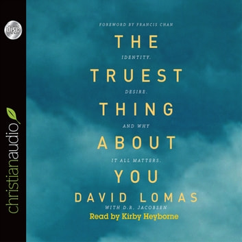 The Truest Thing about You - Identity, Desire, and Why It All Matters audiobook by David Lomas,D. R. Jacobsen