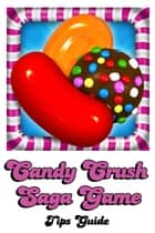 Candy Crush Saga Game ebook by John Wellsely