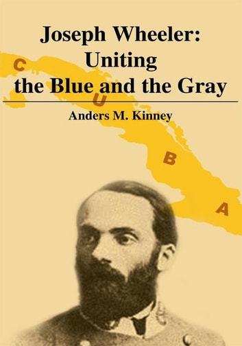Joseph Wheeler: Uniting the Blue and the Gray ebook by Anders Kinney