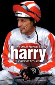 Harry - The Ride of My Life - The Noel Harris Story ebook by Wally O'Hearn