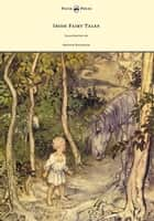Irish Fairy Tales - Illustrated by Arthur Rackham ebook by James Stephens, Arthur Rackham