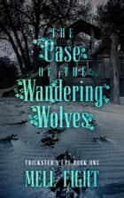 The Case of the Wandering Wolves ebook by Mell Eight