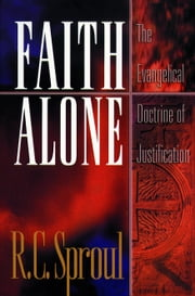 Faith Alone - The Evangelical Doctrine of Justification ebook by R. C. Sproul,Michael Horton