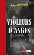 Violeurs d'anges - Un thriller au suspense saisissant ! ebook by Serge Guéguen