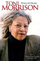 Toni Morrison - Memory and Meaning ebook by Adrienne Lanier Seward, Justine Tally