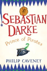 Sebastian Darke: Prince of Pirates ebook by Philip Caveney
