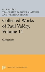 Collected Works of Paul Valery, Volume 11: Occasions ebook by Valéry, Paul