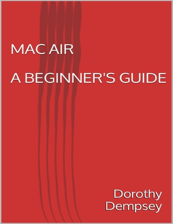 Mac Air: A Beginner's Guide ebook by Dorothy Dempsey
