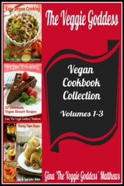 The Veggie Goddess Vegan Cookbook Collection: Volumes 1-3 ebook by Gina Matthews