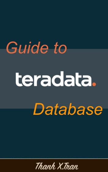 Teradata Database - Guide to Teradata ebook by Thanh X.Tran