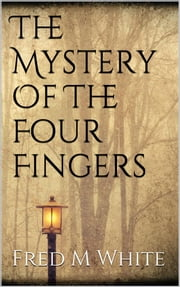 The Mystery Of The Four Fingers ebook by Fred M White