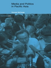 Media and Politics in Pacific Asia ebook by Duncan McCargo