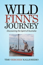 Wild Finn's Journey - Discovering the Spirit of Australia ebook by Timo 'Berghem' Kallioheimo