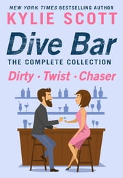 Dive Bar, The Complete Collection - Dirty, Twist, and Chaser ebook by Kylie Scott
