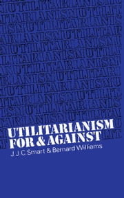 Utilitarianism: For and Against ebook by Smart, J. J. C.