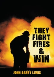 They Fight Fires and Win ebook by John Barry Lewis