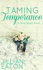 Taming Temperance - Swan Sisters, #3 ebook by Jillian Eaton