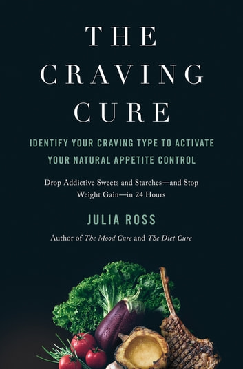 The Craving Cure - Identify Your Craving Type to Activate Your Natural Appetite Control ebook by Julia Ross