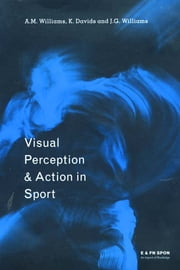 Visual Perception and Action in Sport ebook by Keith Davids,A Mark Williams,John G. Williams