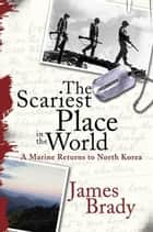 The Scariest Place in the World ebook by James Brady