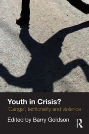 Youth in Crisis? - 'Gangs', Territoriality and Violence ebook by Barry Goldson