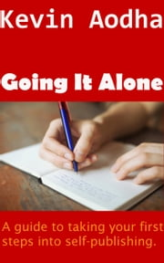 Going it Alone: A guide to taking your first steps into self-publishing. ebook by Kevin Aodha