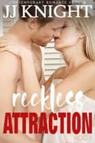 Reckless Attraction Vol. 1 - MMA Contemporary Sports Romance ebook by JJ Knight
