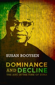 Dominance and Decline - The ANC in the Time of Zuma ebook by Susan Booysen