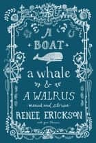 A Boat, a Whale & a Walrus - Menus and Stories ebook by Renee Erickson, Jess Thomson, Jim Henkens
