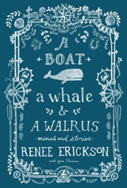 A Boat, a Whale & a Walrus - Menus and Stories ebook by Renee Erickson,Jess Thomson,Jim Henkens