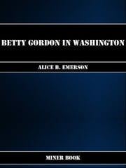 Betty Gordon in Washington ebook by Alice B. Emerson