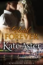 Until Forever: A Wedding Novella - Special Ops: Tribute, #3 ebook by