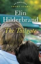 The Tailgate - An Original Short Story ebook by Elin Hilderbrand