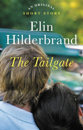 The Tailgate - An Original Short Story 電子書 by Elin Hilderbrand