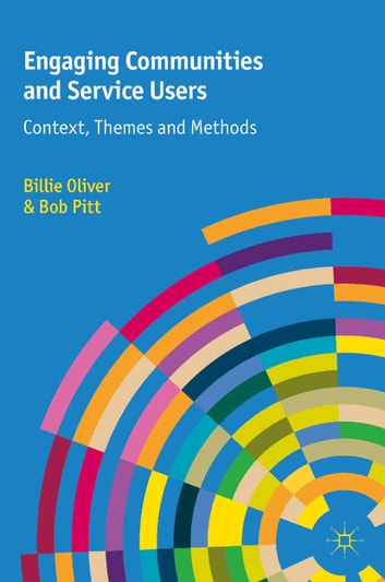 Engaging Communities and Service Users - Context, Themes and Methods ebook by Bob Pitt,Billie Oliver