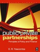 Public-Private Partnerships - Principles of Policy and Finance ebook by E. R. Yescombe