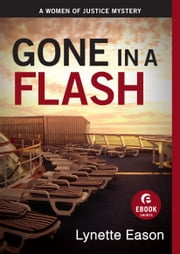 Gone in a Flash (Ebook Shorts) - A Women of Justice Story ebook by Lynette Eason