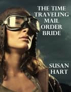 The Time Traveling Mail Order Bride ebook by Susan Hart