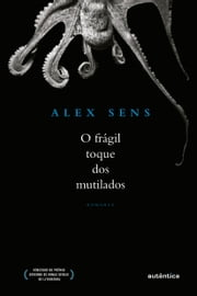 O frágil toque dos mutilados ebook by Alex Sens