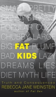 Fat Kids - Truth and Consequences ebook by Rebecca Jane Weinstein
